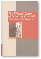 The Political System of Belarus and the 2001 Presidential Election